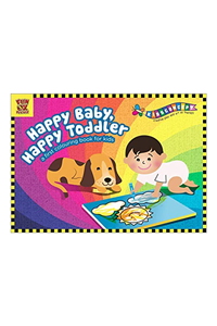 Happy Baby Happy Toddler, A First Colouring Book For Kids