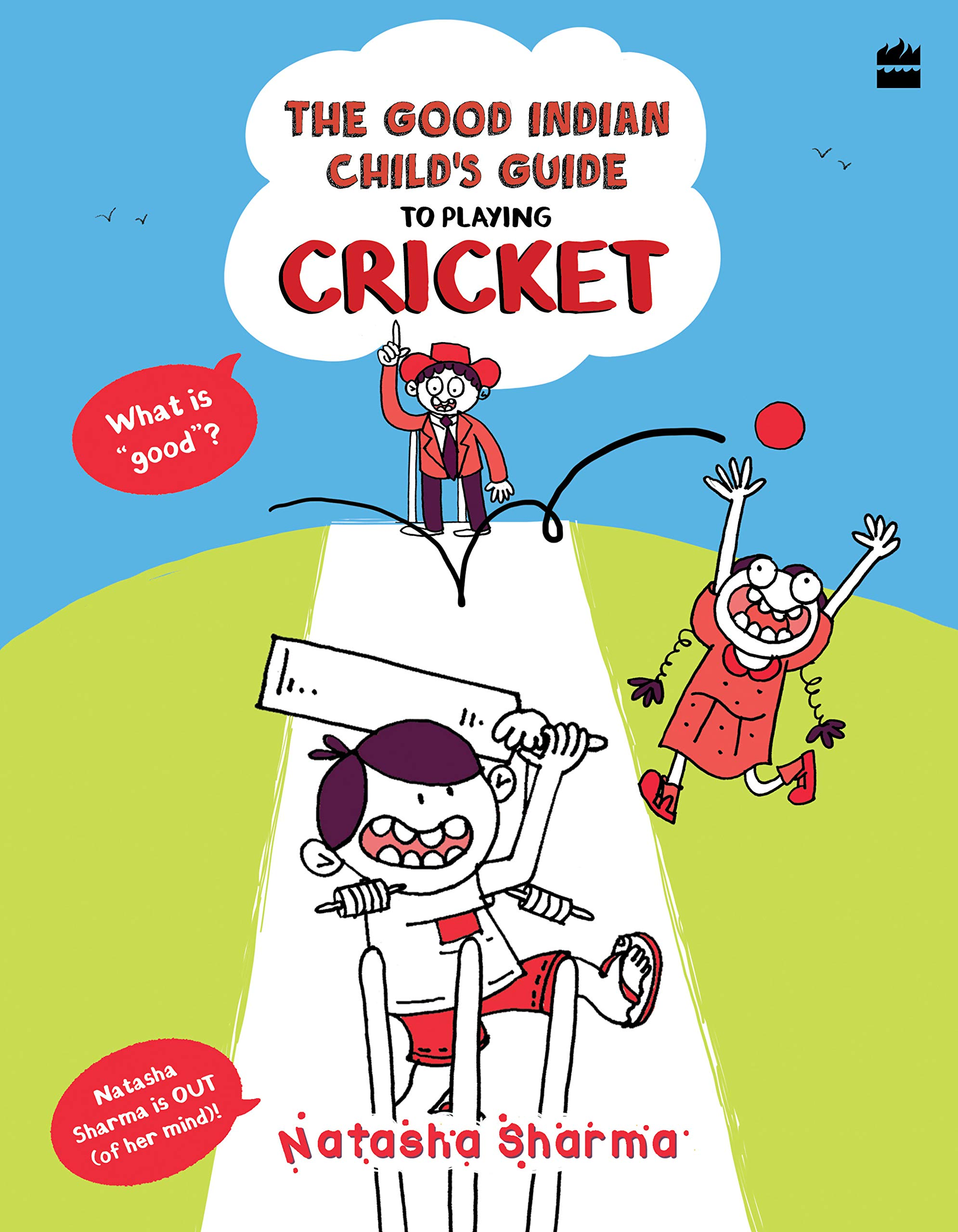 The Good Indian Child's Guide: To Playing Cricket by Natasha Sharma