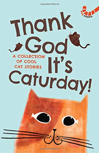 Thank God It's Caturday!: A Collection of Cool Cat Stories