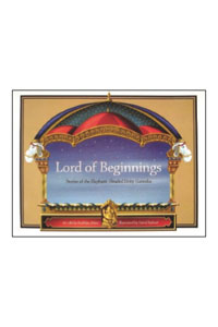 Lord of Beginings Stories of the Elephant - Headed Deity: Ganesha