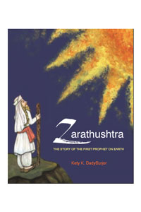 Zarathushtra the Story of the First Prophet on Earth