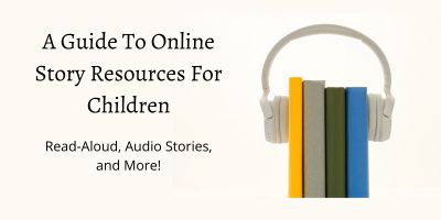A Guide to Online Story Resources for Children - Read-Aloud, Audio Stories and more!